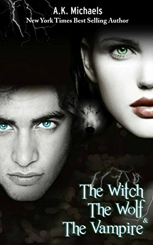 The Witch, The Wolf and The Vampire, Book 1: Paranormal Romance (The Witch The Wolf And The Vampire)